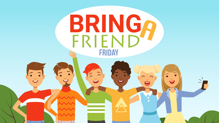 Bring a Friend Friday