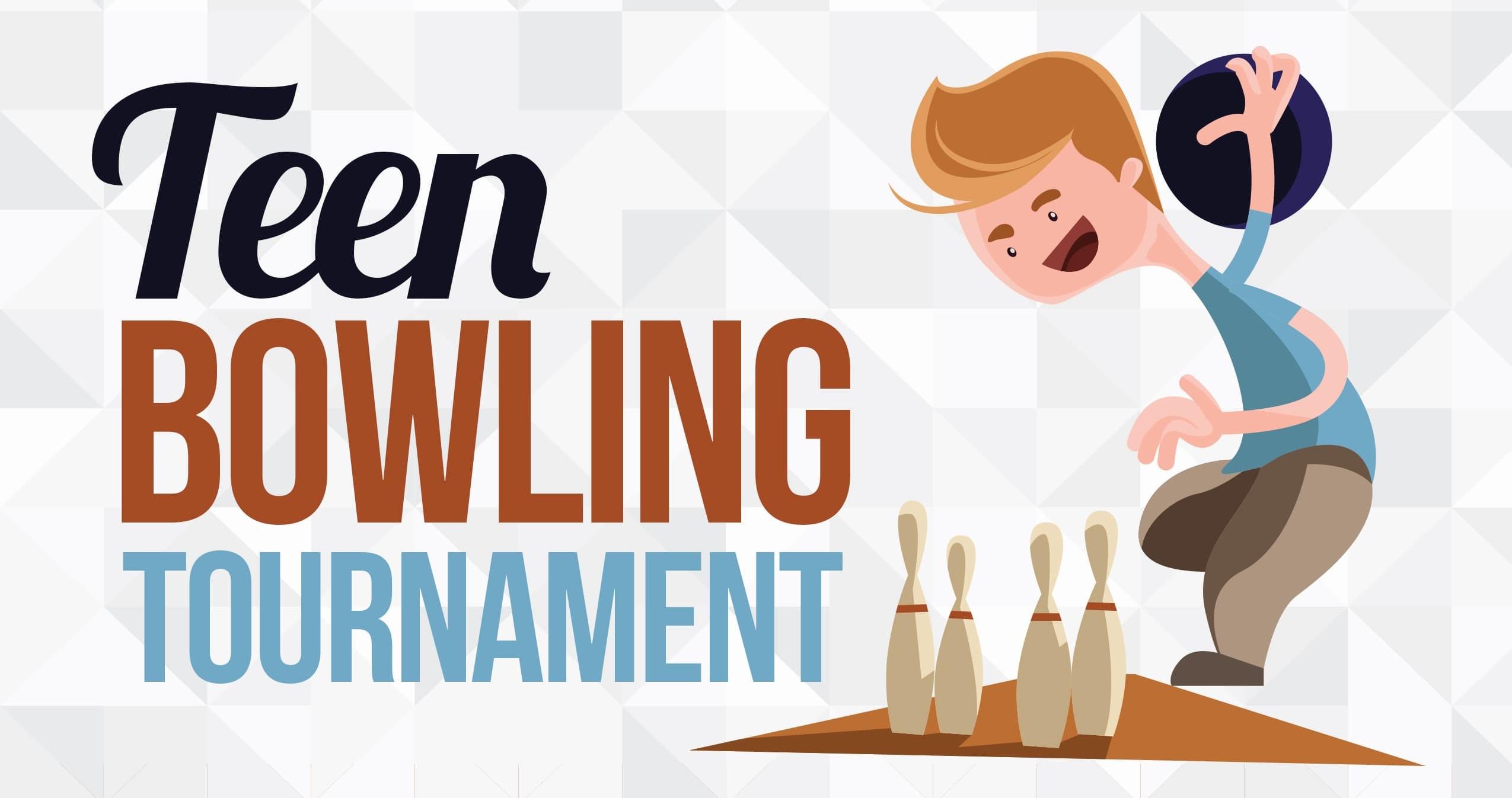 Teen Bowling Tournament.