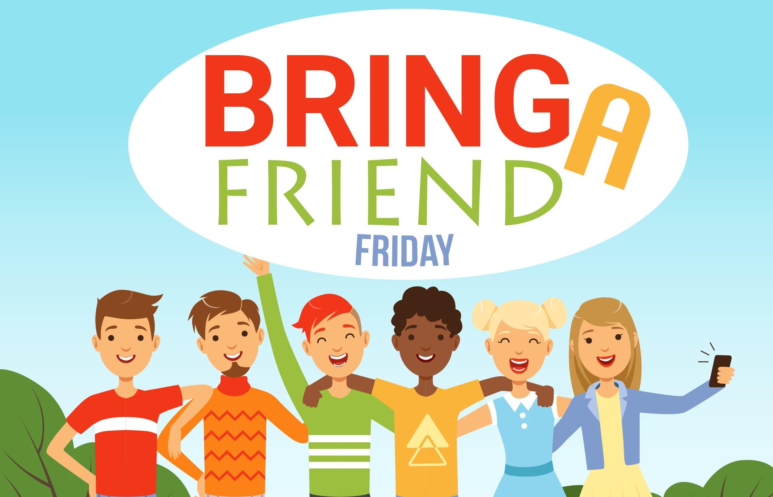 Bring A Friend Friday.